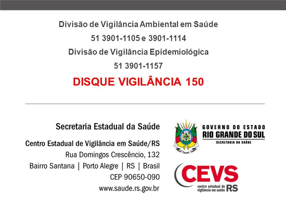 Divisão de Vigilância Ambiental em Saúde 51 3901-1105 e 3901-1114 Divisão de Vigilância Epidemiológica 51 3901-1157 DISQUE VIGILÂNCIA 150