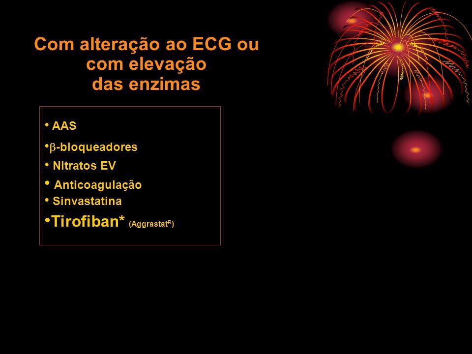 Com alteração ao ECG ou com elevação das enzimas AAS -bloqueadores Nitratos EV Anticoagulação Sinvastatina Tirofiban* (Aggrastat R )