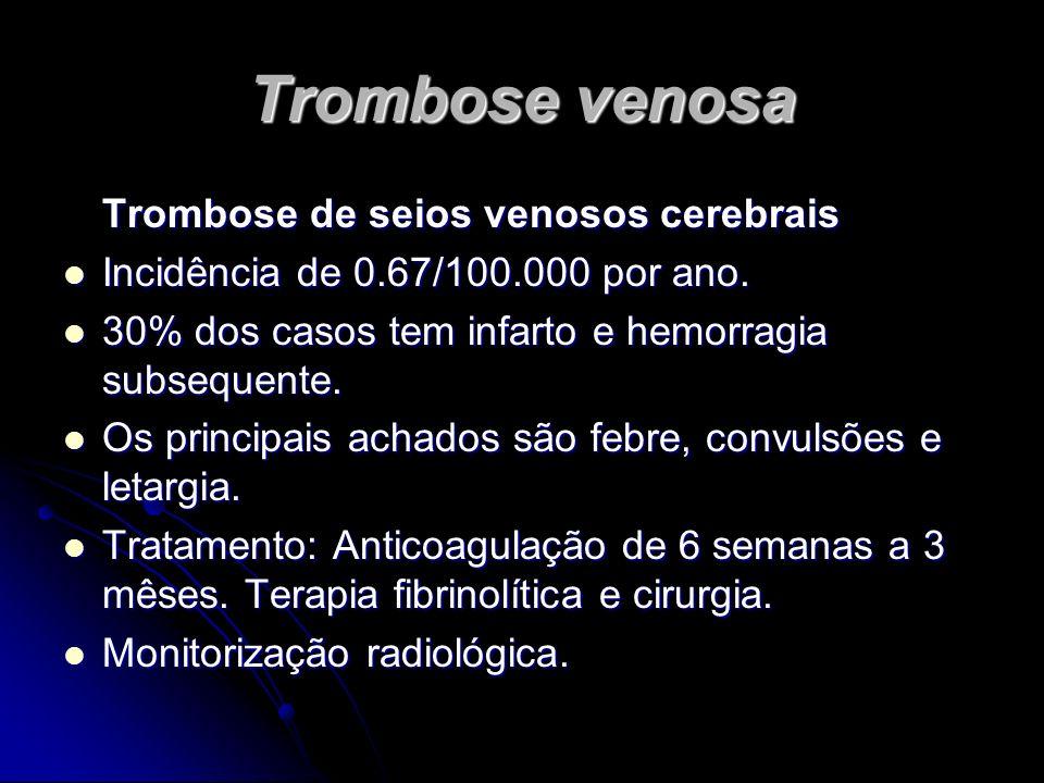 Trombose venosa Trombose de seios venosos cerebrais Incidência de 0.67/100.000 por ano. Incidência de 0.67/100.000 por ano. 30% dos casos tem infarto