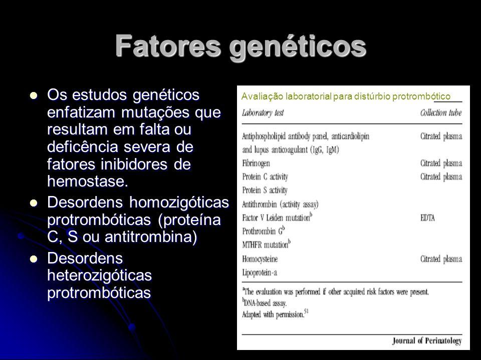 Fatores genéticos Os estudos genéticos enfatizam mutações que resultam em falta ou deficência severa de fatores inibidores de hemostase. Os estudos ge