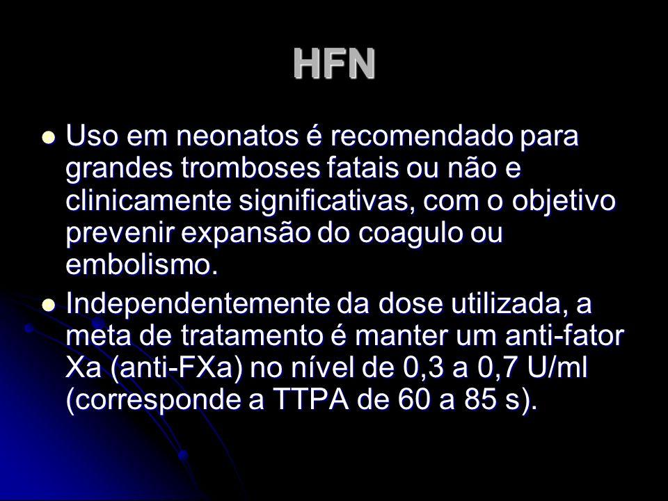 HFN Uso em neonatos é recomendado para grandes tromboses fatais ou não e clinicamente significativas, com o objetivo prevenir expansão do coagulo ou e