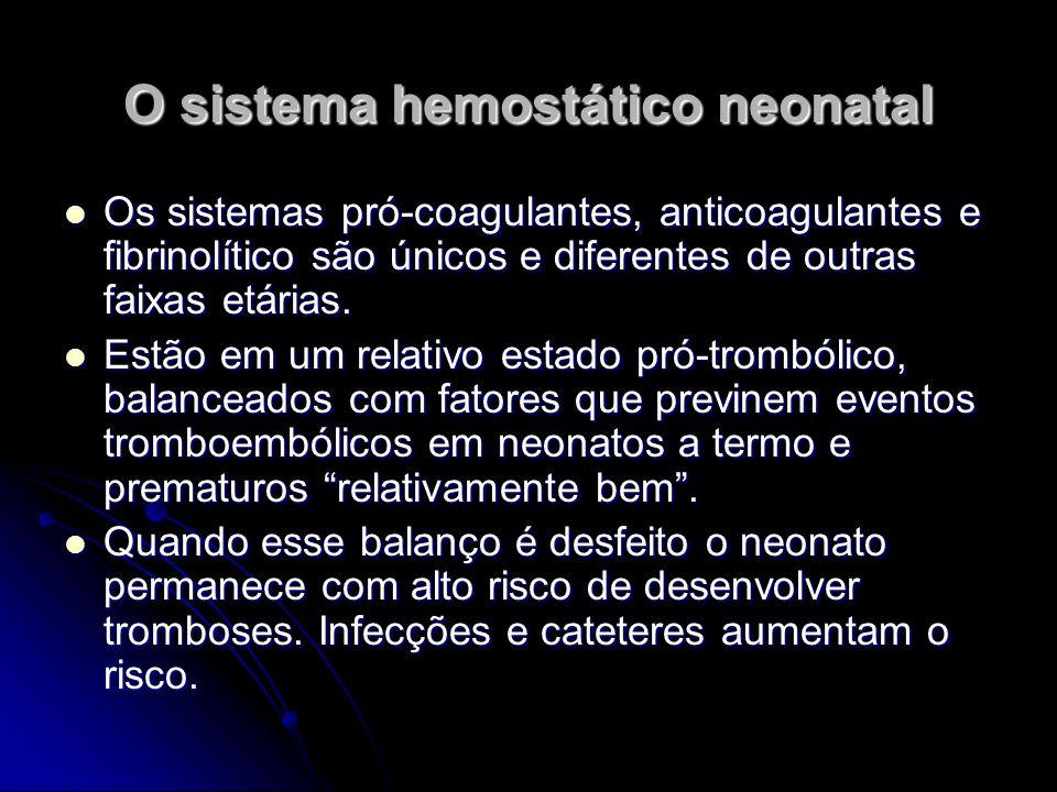 O sistema hemostático neonatal Os sistemas pró-coagulantes, anticoagulantes e fibrinolítico são únicos e diferentes de outras faixas etárias. Os siste