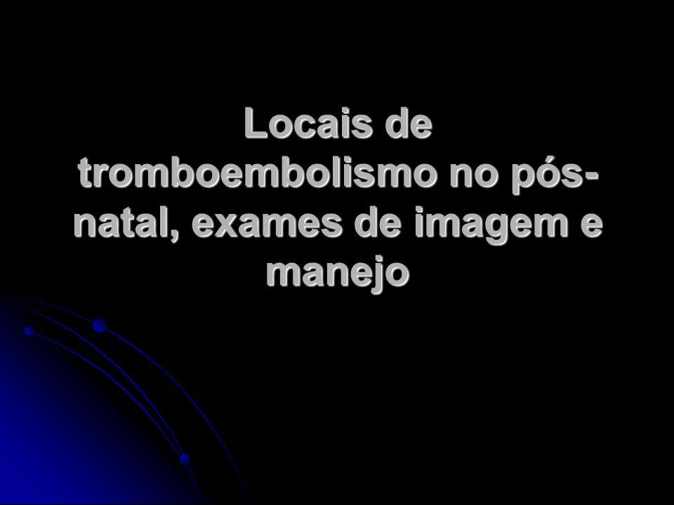 Locais de tromboembolismo no pós- natal, exames de imagem e manejo
