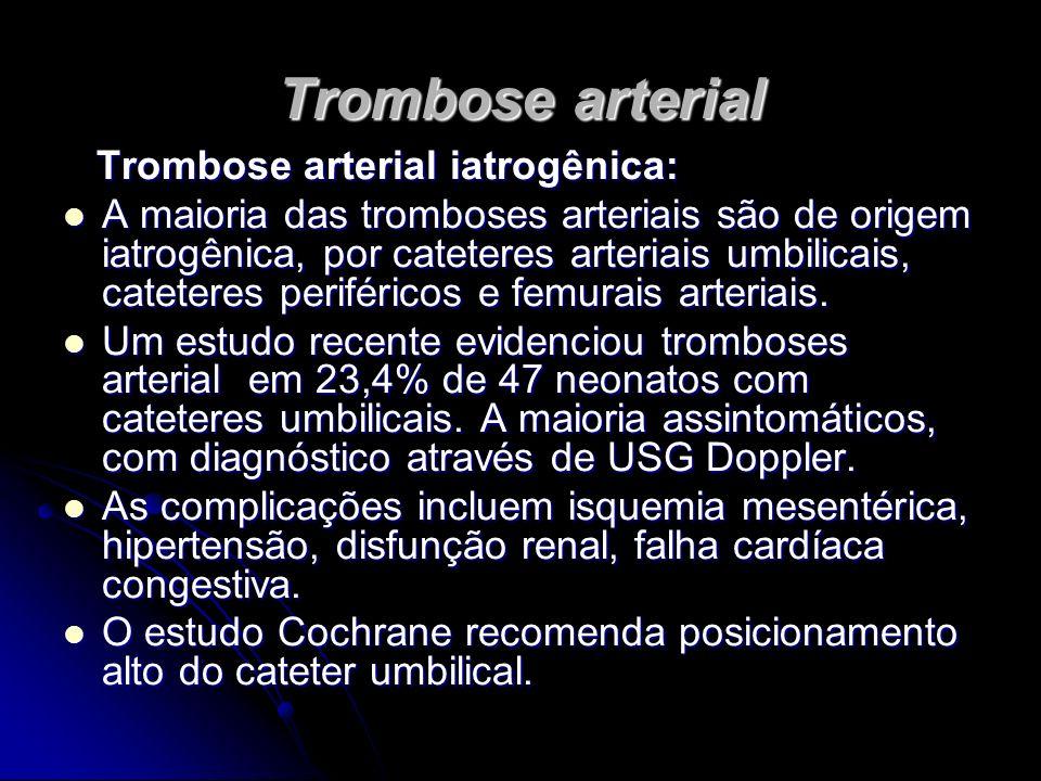 Trombose arterial Trombose arterial iatrogênica: Trombose arterial iatrogênica: A maioria das tromboses arteriais são de origem iatrogênica, por catet