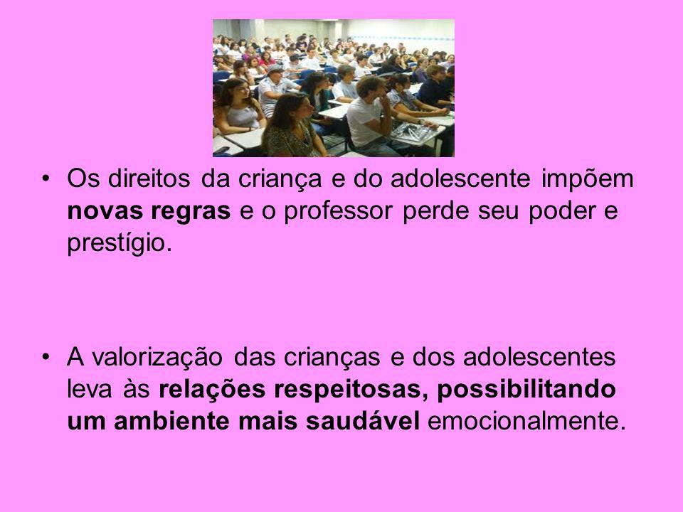 Os direitos da criança e do adolescente impõem novas regras e o professor perde seu poder e prestígio. A valorização das crianças e dos adolescentes l