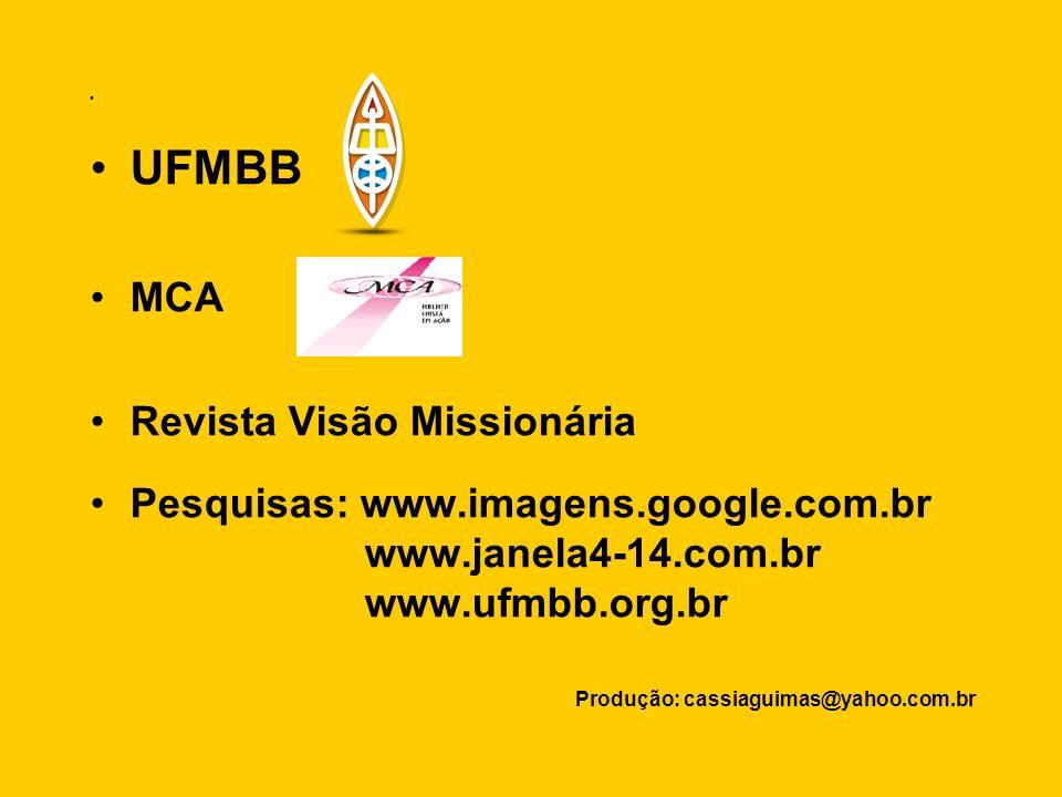 UFMBB MCA Revista Visão Missionária Pesquisas: www.imagens.google.com.br www.janela4-14.com.br www.ufmbb.org.br Produção: cassiaguimas@yahoo.com.br