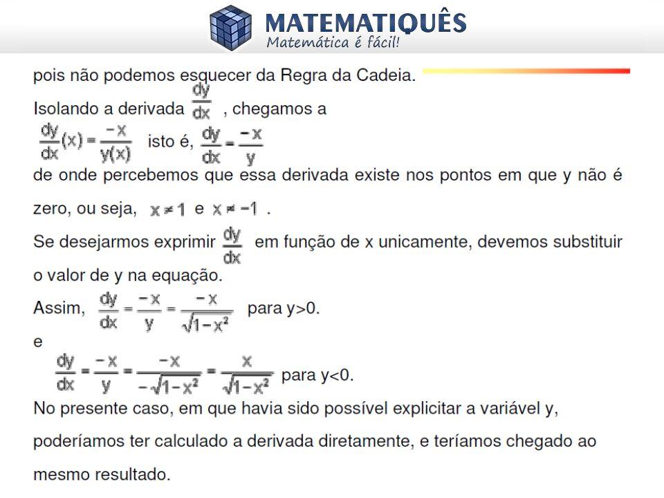 Derivada da função implícita Algumas vezes você encontrará uma equação com mais de uma variável, sem que uma esteja em função da outra.