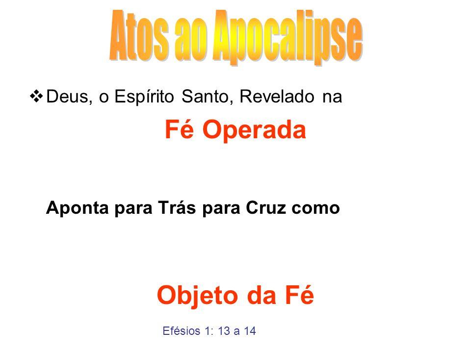 Deus, o Espírito Santo, Revelado na Fé Operada Aponta para Trás para Cruz como Objeto da Fé Efésios 1: 13 a 14