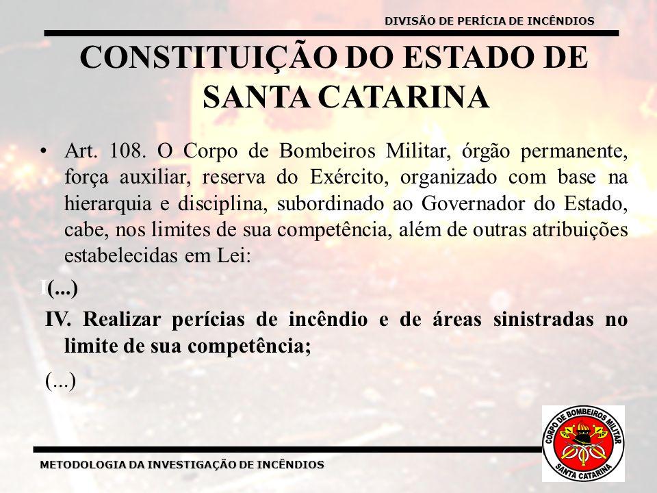METODOLOGIA DA INVESTIGAÇÃO DE INCÊNDIOS DIVISÃO DE PERÍCIA DE INCÊNDIOS CONSTITUIÇÃO DO ESTADO DE SANTA CATARINA Art.