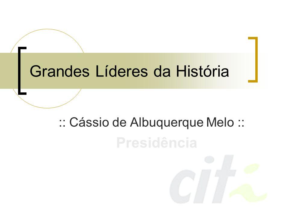 Grandes Líderes da História :: Cássio de Albuquerque Melo :: Presidência