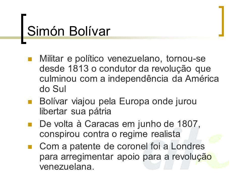 Simón Bolívar Militar e político venezuelano, tornou-se desde 1813 o condutor da revolução que culminou com a independência da América do Sul Bolívar
