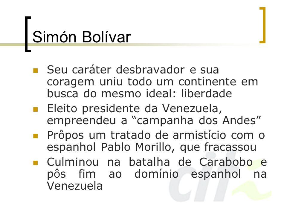 Simón Bolívar Seu caráter desbravador e sua coragem uniu todo um continente em busca do mesmo ideal: liberdade Eleito presidente da Venezuela, empreen