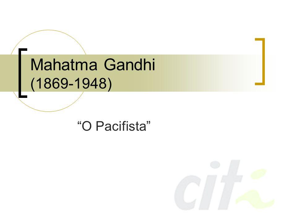 Mahatma Gandhi (1869-1948) O Pacifista