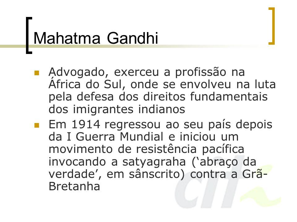 Mahatma Gandhi Advogado, exerceu a profissão na África do Sul, onde se envolveu na luta pela defesa dos direitos fundamentais dos imigrantes indianos