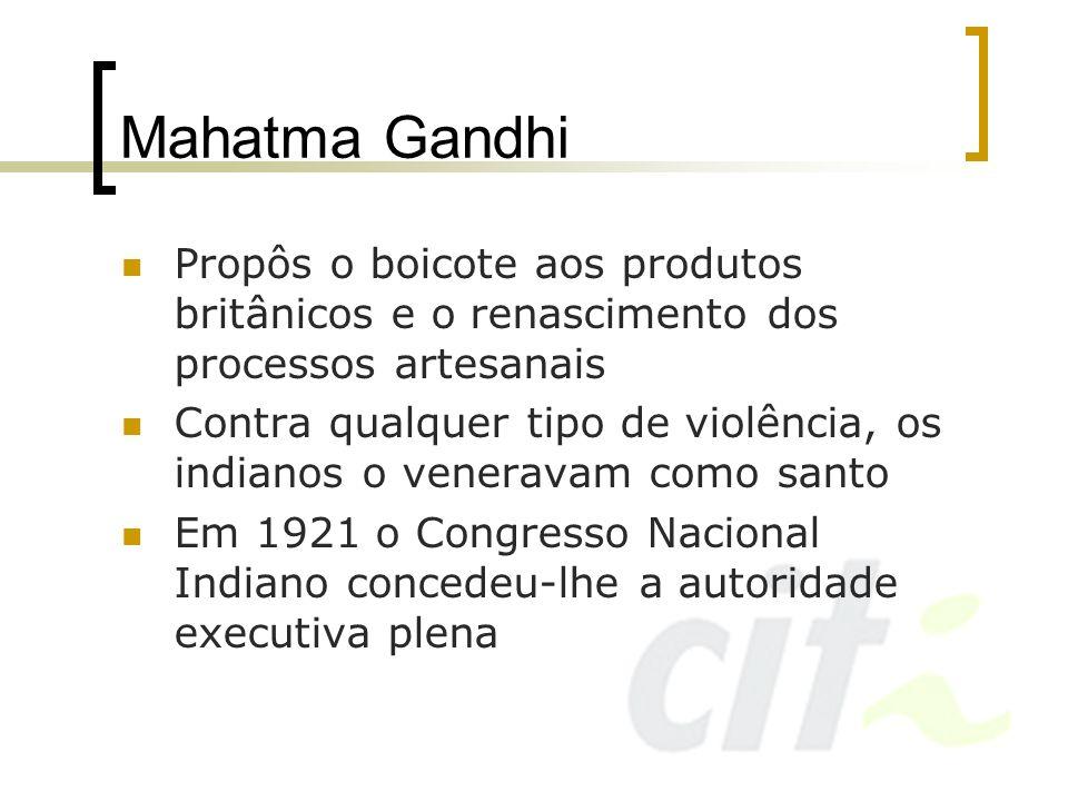 Mahatma Gandhi Propôs o boicote aos produtos britânicos e o renascimento dos processos artesanais Contra qualquer tipo de violência, os indianos o ven