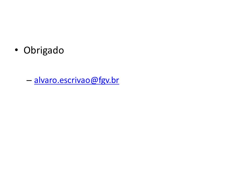 Obrigado – alvaro.escrivao@fgv.br alvaro.escrivao@fgv.br