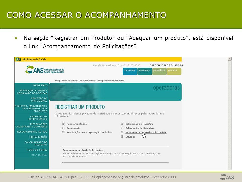Oficina ANS/DIPRO- A IN Dipro 15/2007 e implicações no registro de produtos - Fevereiro 2008 ACOMPANHAMENTO DE SOLICITAÇÕES Possibilita à operadora ac