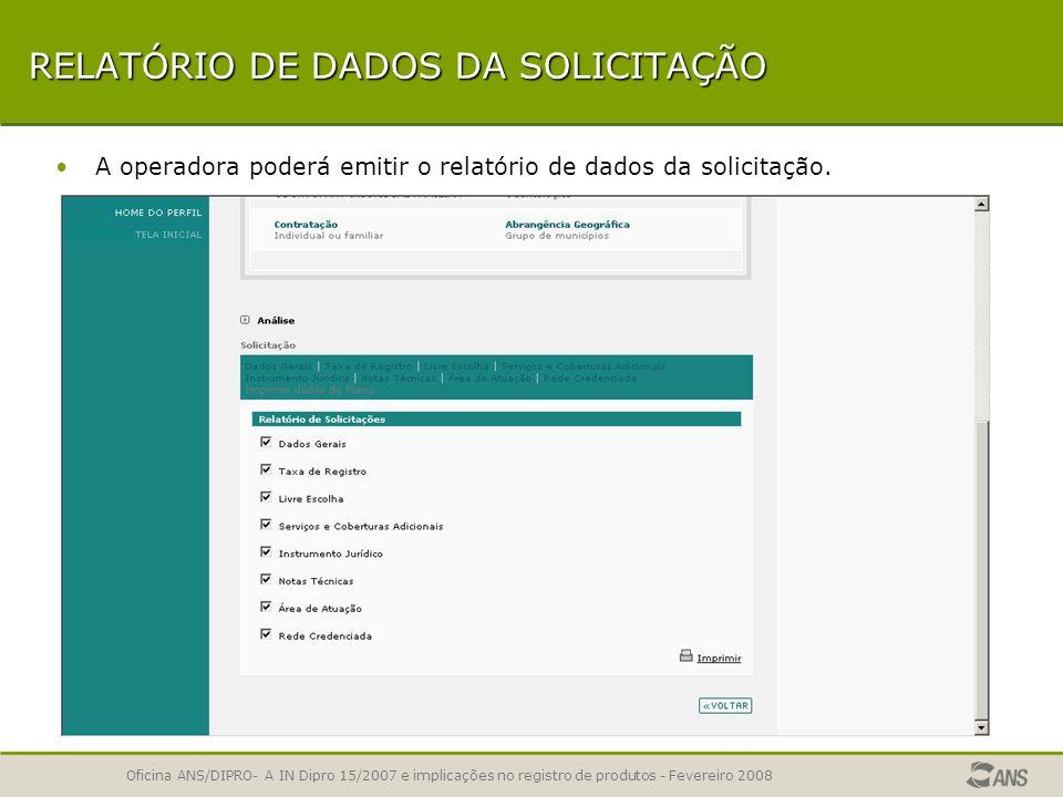 Oficina ANS/DIPRO- A IN Dipro 15/2007 e implicações no registro de produtos - Fevereiro 2008 DADOS DA SOLICITAÇÃO A operadora poderá visualizar o cont