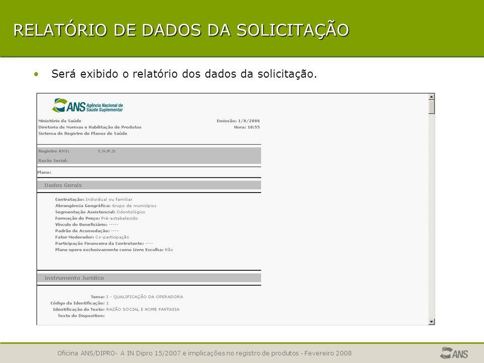 Oficina ANS/DIPRO- A IN Dipro 15/2007 e implicações no registro de produtos - Fevereiro 2008 RELATÓRIO DE DADOS DA SOLICITAÇÃO A operadora poderá emit