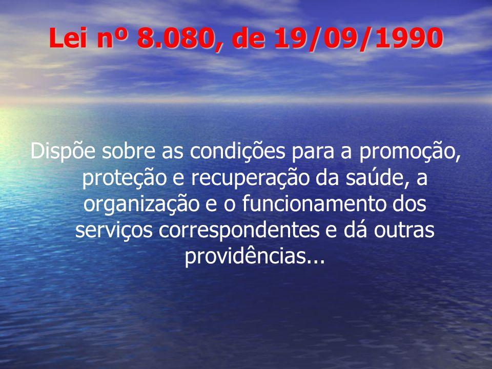 Lei nº 8.080, de 19/09/1990 Dispõe sobre as condições para a promoção, proteção e recuperação da saúde, a organização e o funcionamento dos serviços c