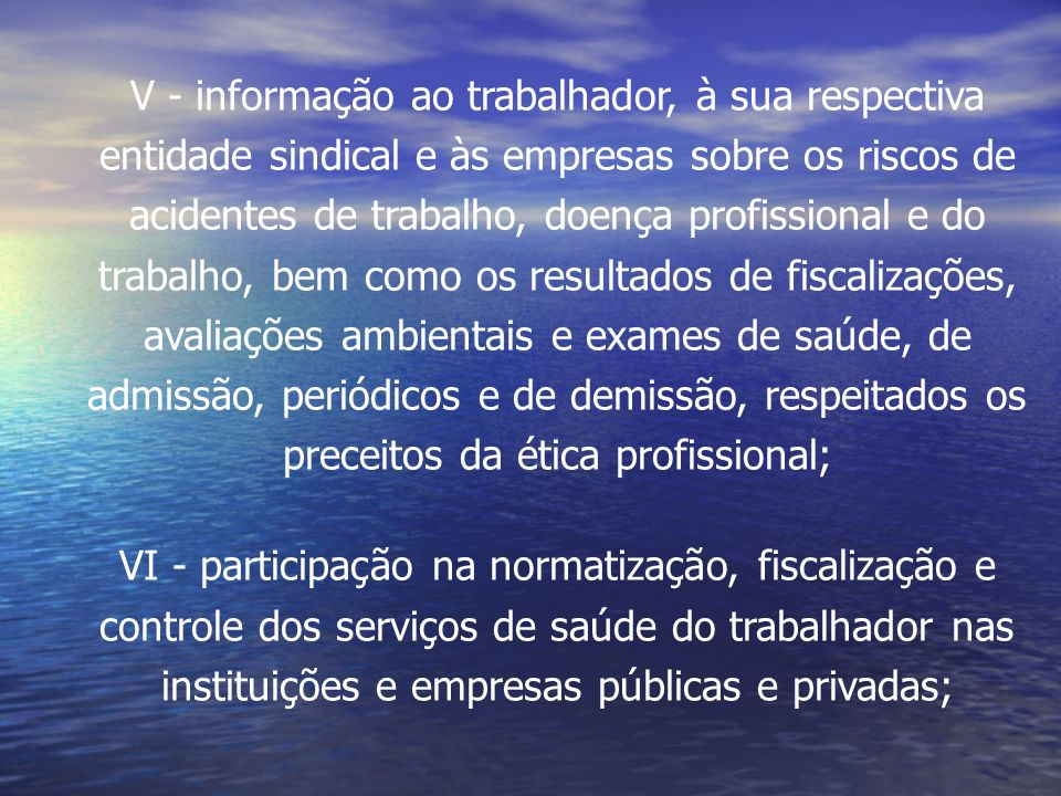 V - informação ao trabalhador, à sua respectiva entidade sindical e às empresas sobre os riscos de acidentes de trabalho, doença profissional e do tra