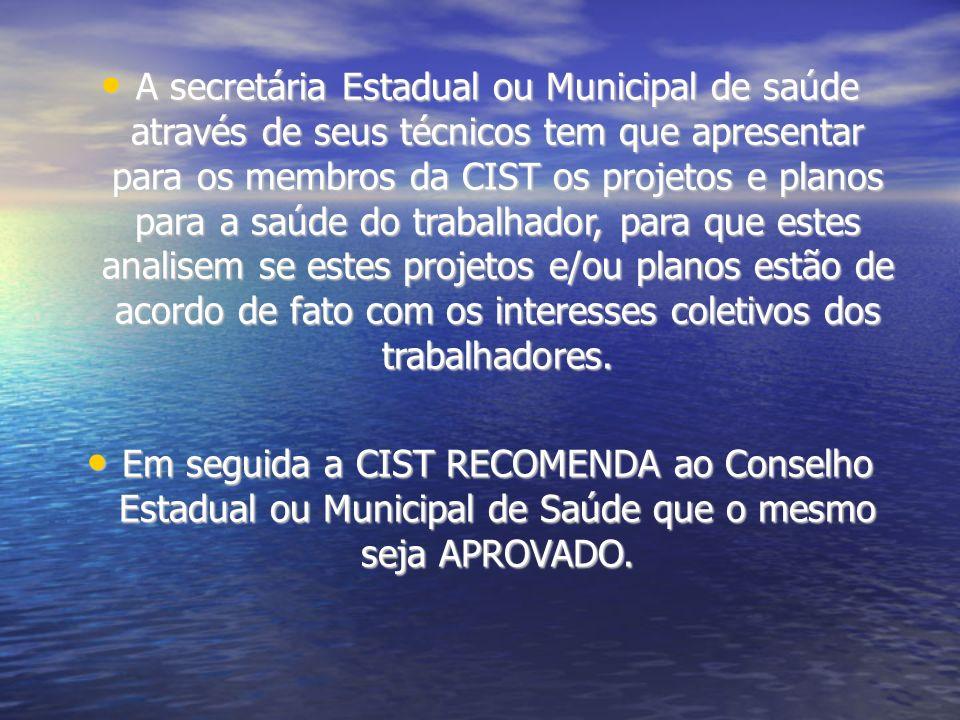 A secretária Estadual ou Municipal de saúde através de seus técnicos tem que apresentar para os membros da CIST os projetos e planos para a saúde do t