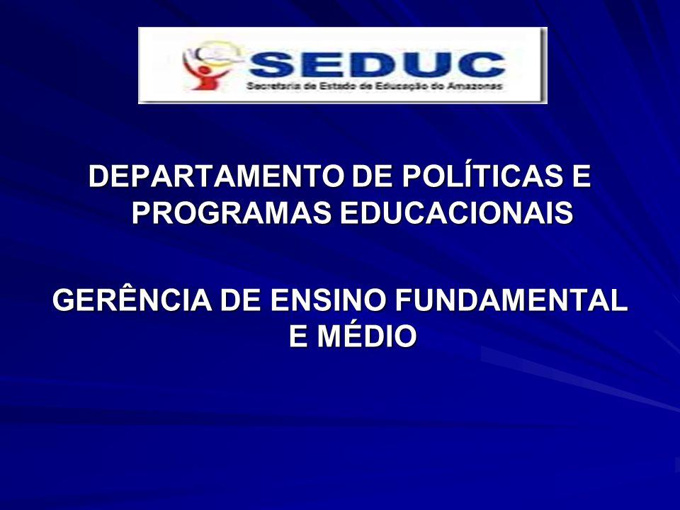 DEPARTAMENTO DE POLÍTICAS E PROGRAMAS EDUCACIONAIS GERÊNCIA DE ENSINO FUNDAMENTAL E MÉDIO