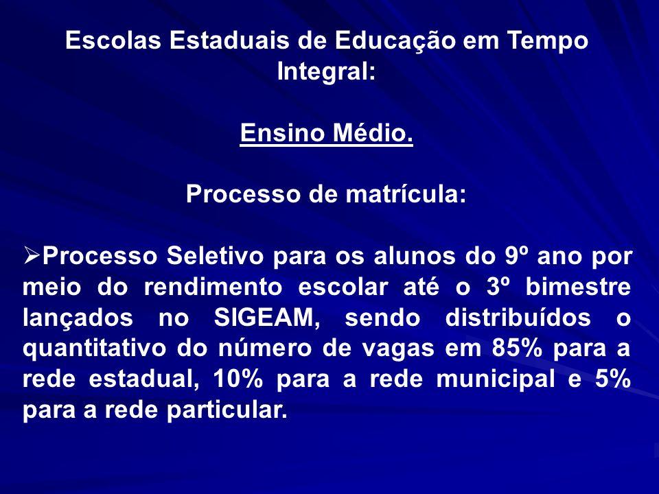 Escolas Estaduais de Educação em Tempo Integral: Ensino Médio. Processo de matrícula: Processo Seletivo para os alunos do 9º ano por meio do rendiment