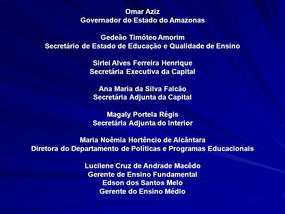 Omar Aziz Governador do Estado do Amazonas Gedeão Timóteo Amorim Secretário de Estado de Educação e Qualidade de Ensino Sirlei Alves Ferreira Henrique
