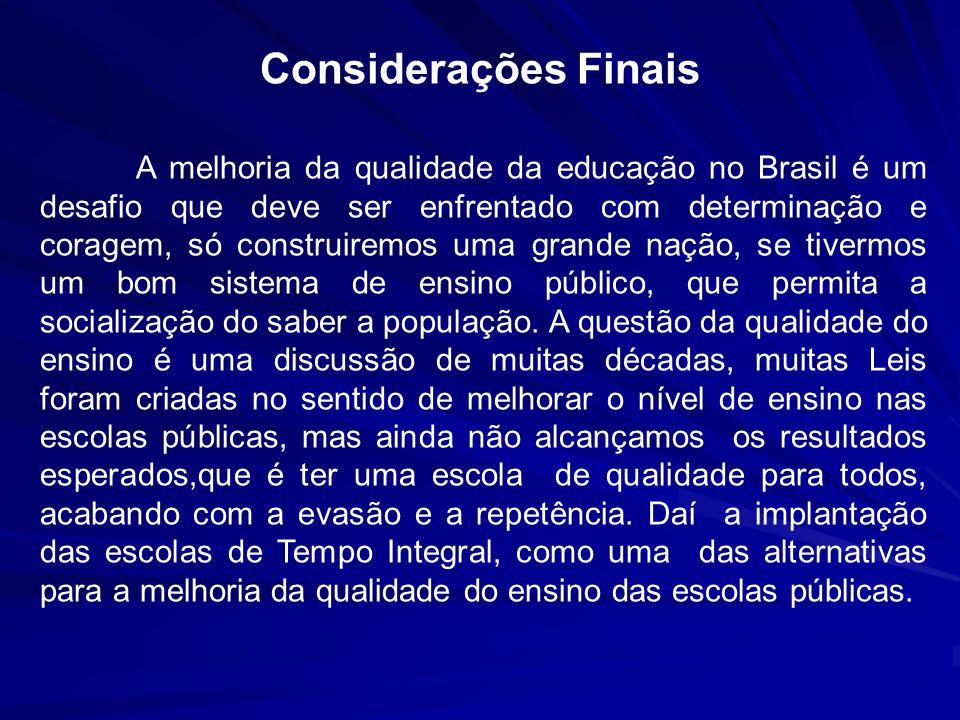 Considerações Finais A melhoria da qualidade da educação no Brasil é um desafio que deve ser enfrentado com determinação e coragem, só construiremos u