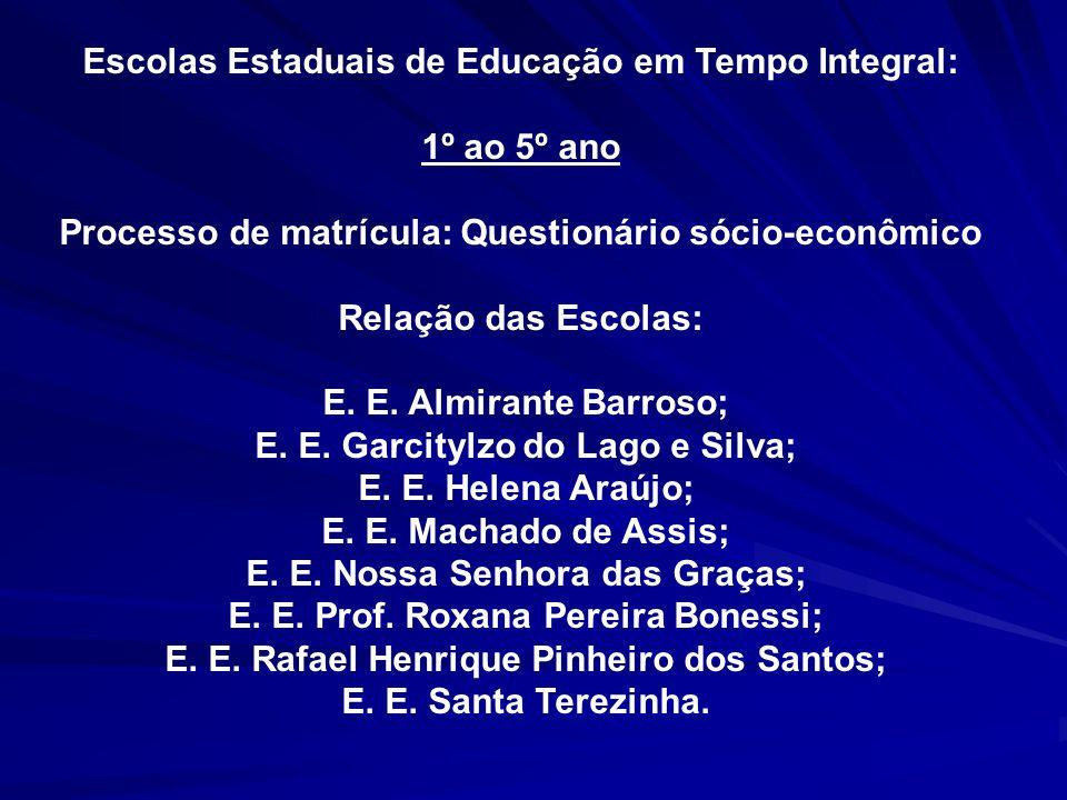 Escolas Estaduais de Educação em Tempo Integral: 1º ao 5º ano Processo de matrícula: Questionário sócio-econômico Relação das Escolas: E. E. Almirante