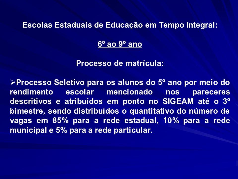 Escolas Estaduais de Educação em Tempo Integral: 6º ao 9º ano Processo de matrícula: Processo Seletivo para os alunos do 5º ano por meio do rendimento