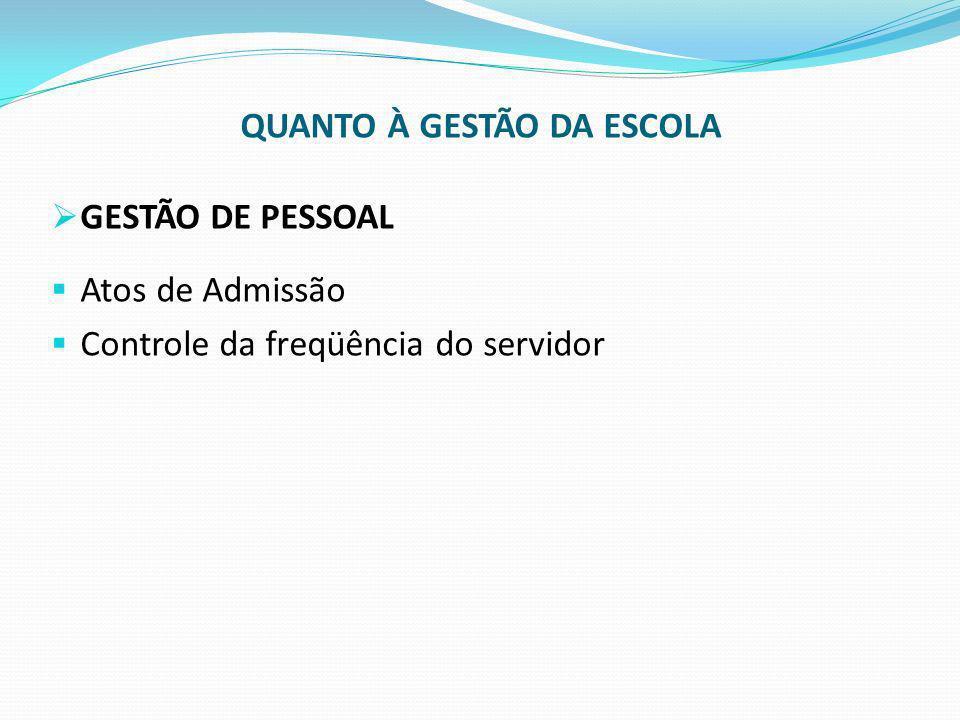 QUANTO À GESTÃO DA ESCOLA GESTÃO DE PESSOAL Atos de Admissão Controle da freqüência do servidor