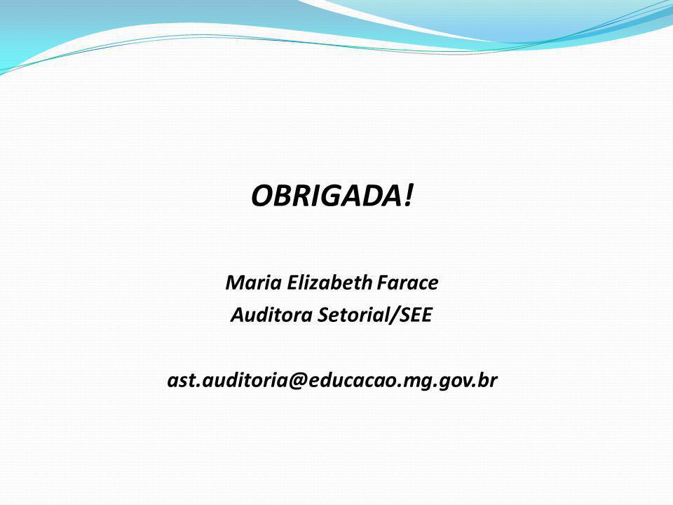 OBRIGADA! Maria Elizabeth Farace Auditora Setorial/SEE ast.auditoria@educacao.mg.gov.br