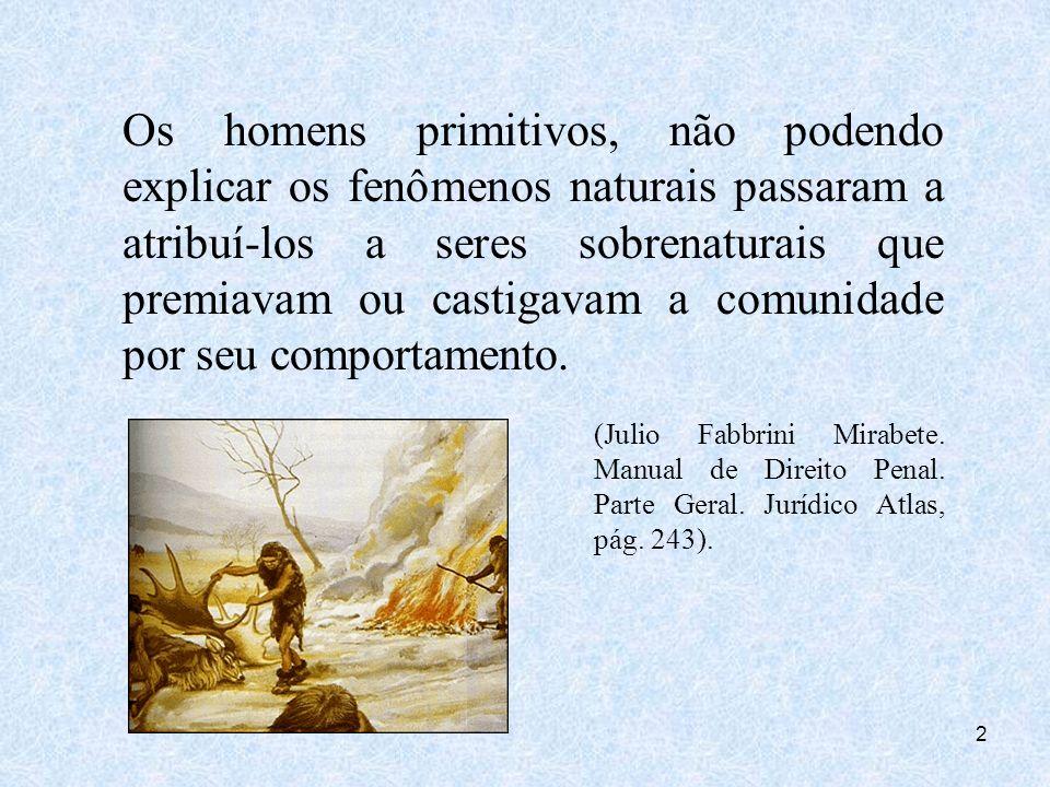 2 Os homens primitivos, não podendo explicar os fenômenos naturais passaram a atribuí-los a seres sobrenaturais que premiavam ou castigavam a comunida