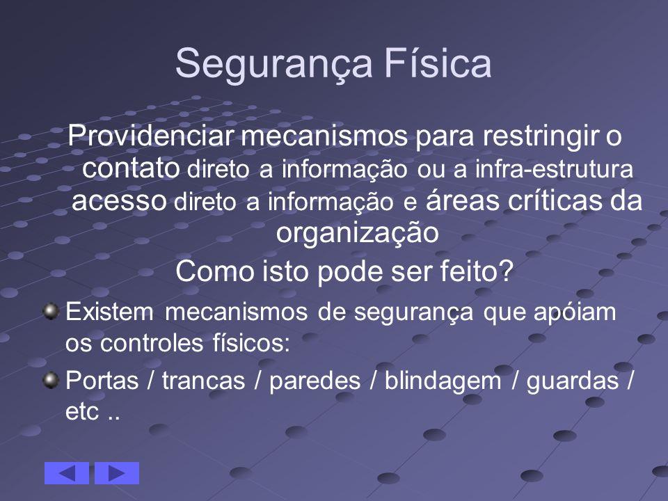 Segurança Física Providenciar mecanismos para restringir o contato direto a informação ou a infra-estrutura acesso direto a informação e áreas crítica