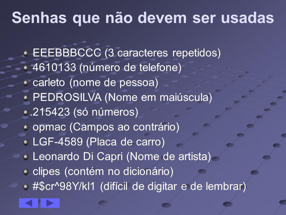 Senhas que não devem ser usadas EEEBBBCCC (3 caracteres repetidos) 4610133 (número de telefone) carleto (nome de pessoa) PEDROSILVA (Nome em maiúscula