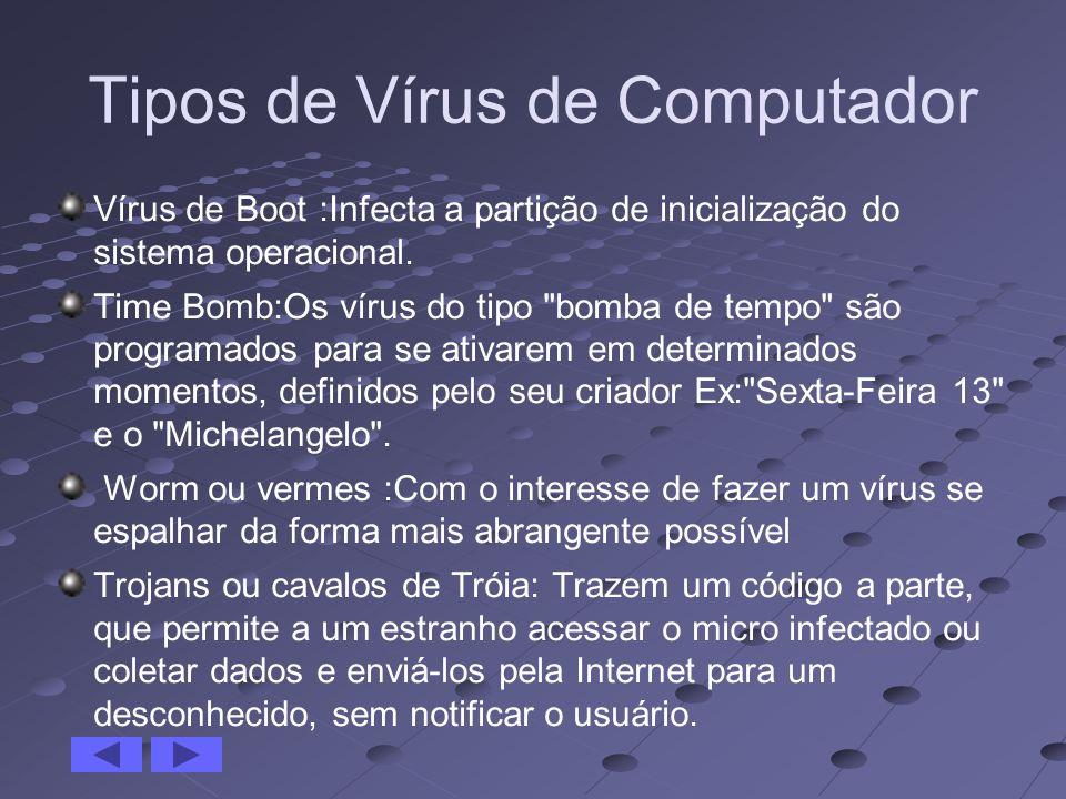 Tipos de Vírus de Computador Vírus de Boot :Infecta a partição de inicialização do sistema operacional. Time Bomb:Os vírus do tipo