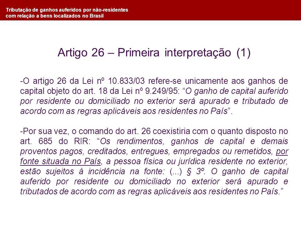 Tributação de ganhos auferidos por não-residentes com relação a bens localizados no Brasil Artigo 26 – Primeira interpretação (1) -O artigo 26 da Lei