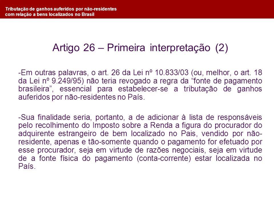 Tributação de ganhos auferidos por não-residentes com relação a bens localizados no Brasil Artigo 26 – Primeira interpretação (2) -Em outras palavras,