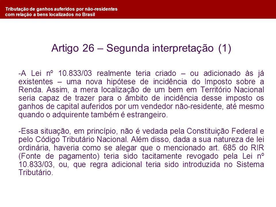 Tributação de ganhos auferidos por não-residentes com relação a bens localizados no Brasil Artigo 26 – Segunda interpretação (1) -A Lei nº 10.833/03 r