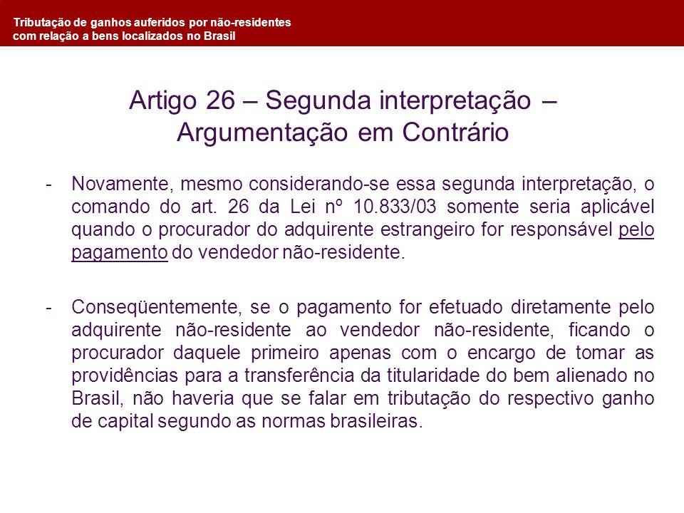 Tributação de ganhos auferidos por não-residentes com relação a bens localizados no Brasil -Novamente, mesmo considerando-se essa segunda interpretaçã