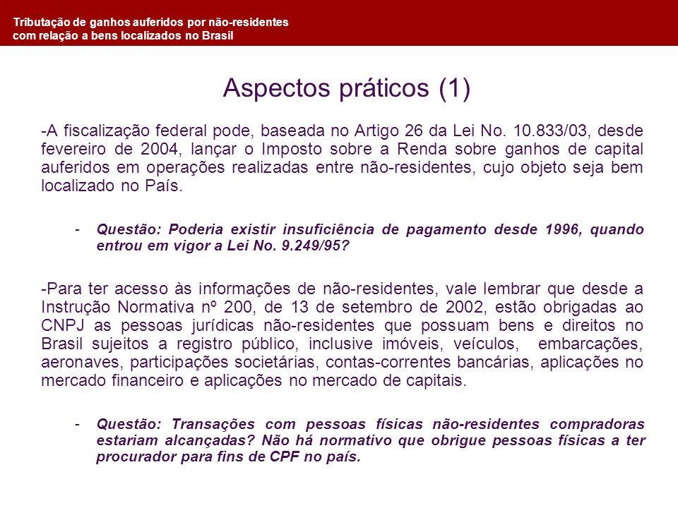 Tributação de ganhos auferidos por não-residentes com relação a bens localizados no Brasil Aspectos práticos (1) -A fiscalização federal pode, baseada