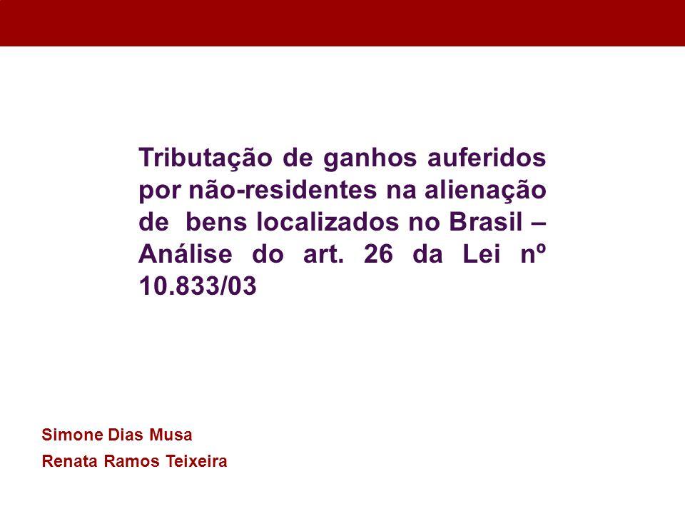Simone Dias Musa Renata Ramos Teixeira Tributação de ganhos auferidos por não-residentes na alienação de bens localizados no Brasil – Análise do art.