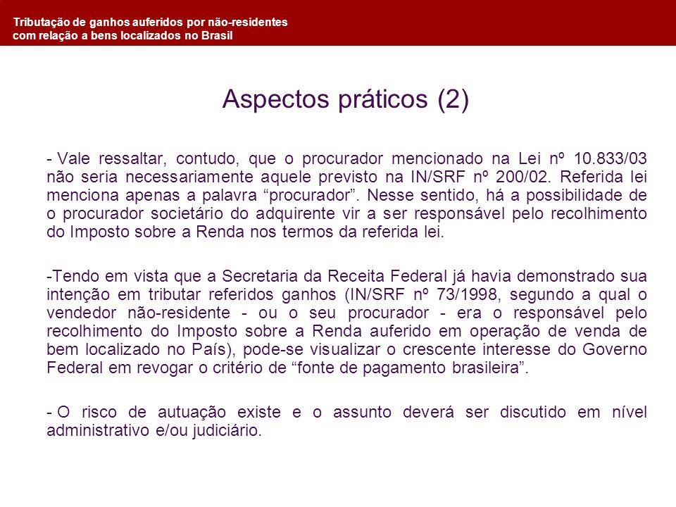 Tributação de ganhos auferidos por não-residentes com relação a bens localizados no Brasil Aspectos práticos (2) - Vale ressaltar, contudo, que o proc