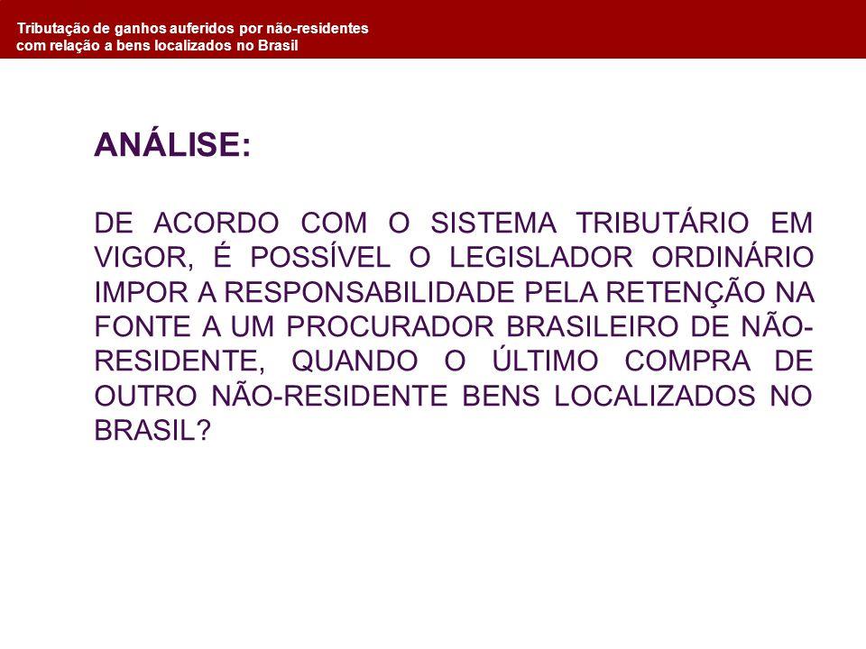 Tributação de ganhos auferidos por não-residentes com relação a bens localizados no Brasil ANÁLISE: DE ACORDO COM O SISTEMA TRIBUTÁRIO EM VIGOR, É POS