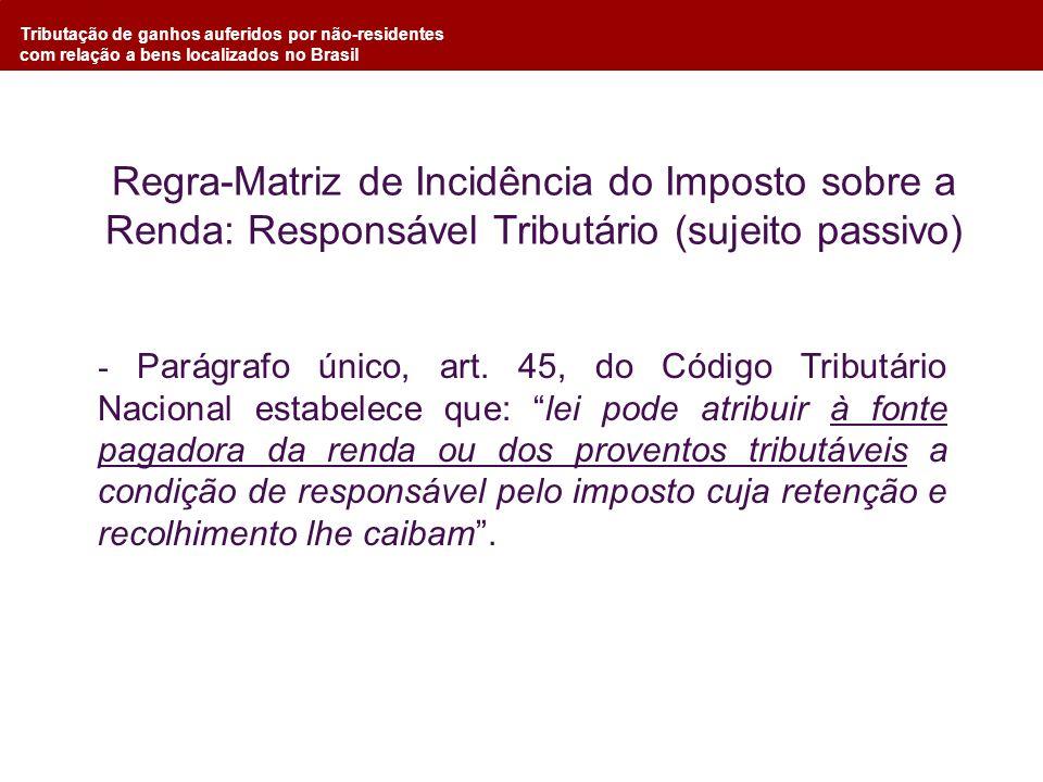 Tributação de ganhos auferidos por não-residentes com relação a bens localizados no Brasil Regra-Matriz de Incidência do Imposto sobre a Renda: Respon
