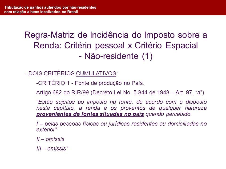 Tributação de ganhos auferidos por não-residentes com relação a bens localizados no Brasil - DOIS CRITÉRIOS CUMULATIVOS: -CRITÉRIO 1 - Fonte de produç