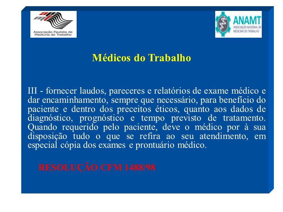 Médicos do Trabalho III - fornecer laudos, pareceres e relatórios de exame médico e dar encaminhamento, sempre que necessário, para benefício do pacie