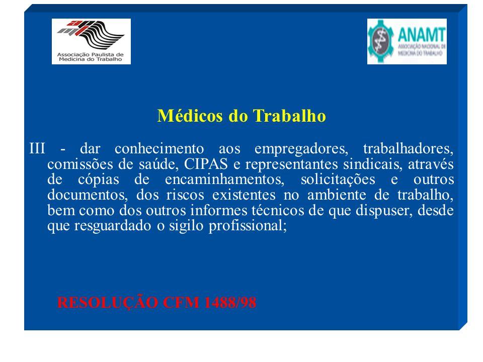 Médicos do Trabalho III - dar conhecimento aos empregadores, trabalhadores, comissões de saúde, CIPAS e representantes sindicais, através de cópias de